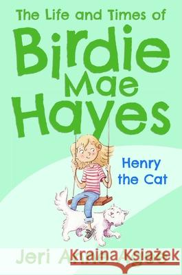 Henry the Cat: The Life and Times of Birdie Mae Hayes Jeri Anne Agee 9781510724563