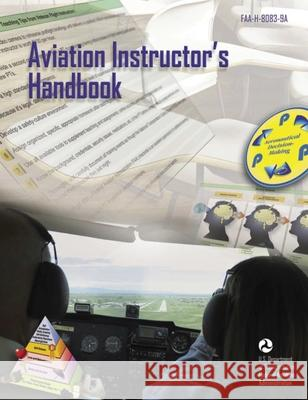 Aviation Instructor's Handbook: Faa-H-8083-9a Federal Aviation Administration 9781510725447
