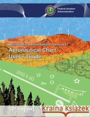 Aeronautical Chart User's Guide Federal Aviation Administration 9781510725522