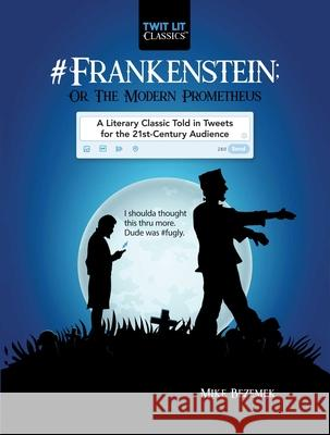 #frankenstein; Or, the Modern Prometheus: A Literary Classic Told in Tweets for the 21st Century Audience Mike Bezemek 9781510731349