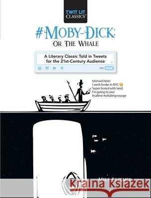 #moby-Dick; Or, the Whale: A Literary Classic Told in Tweets for the 21st Century Audience Mike Bezemek 9781510731363