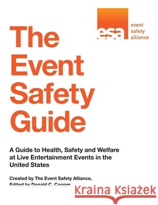 The Event Safety Guide: A Guide to Health, Safety and Welfare at Live Entertainment Events in the United States  9781510734531