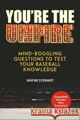You're the Umpire: Mind-Boggling Questions to Test Your Baseball Knowledge  9781510739307