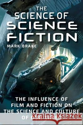 The Science of Science Fiction: The Influence of Film and Fiction on the Science and Culture of Our Times  9781510739369