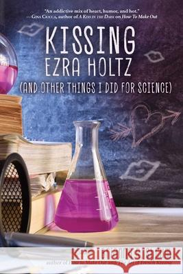 Kissing Ezra Holtz (and Other Things I Did for Science)  9781510743694