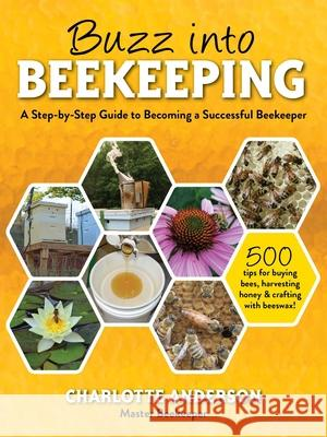 Buzz Into Beekeeping: A Step-By-Step Guide to Becoming a Successful Beekeeper Charlotte Anderson 9781510757394
