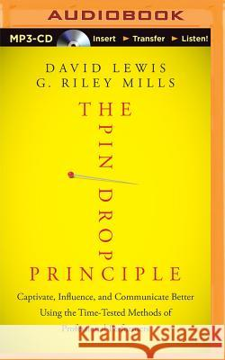 The Pin Drop Principle: Captivate, Influence, and Communicate Better Using the Time-Tested Methods of Professional Performers - audiobook David Lewis G. Riley Mills 9781511383707