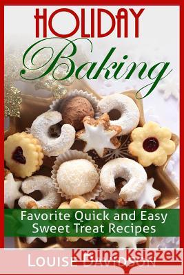 Holiday Baking: Favorite Quick and Easy Sweat Treat Recipes Louise Davidson 9781511401760 Createspace