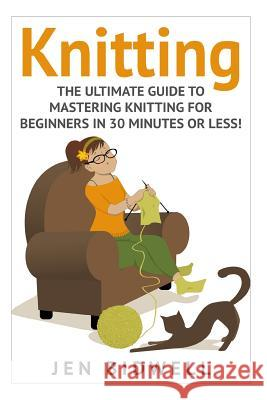 Knitting: Knitting for Beginners: How to Knit Like a Pro! Jen Bidwell 9781511414739