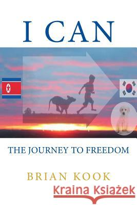 I Can: The Journey to Freedome Brian J. Kook 9781511423311