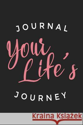 Journal Your Life's Journey: Journals to Write in for Women Cute Plain Blank Notebooks Journal You Blank Book Billionaire 9781511432573