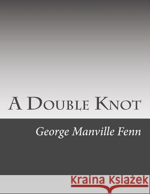 A Double Knot George Manville Fenn 9781511434072
