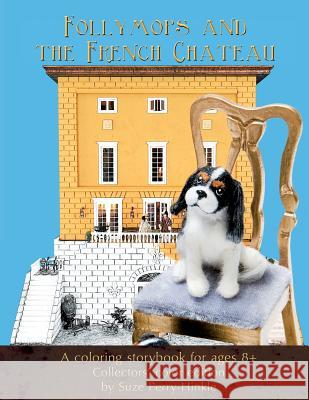 Follymops and the French Chateau: A Coloring Storybook for Ages 8+ / Collectors' Color Edition Suze Perry-Hinkle Marybeth Adkins 9781511442305