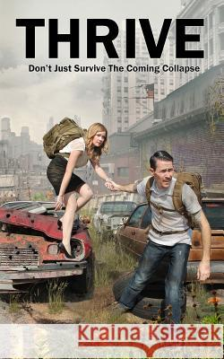 Thrive: Don't Just Survive the Coming Collapse Nathan Machain 9781511471763