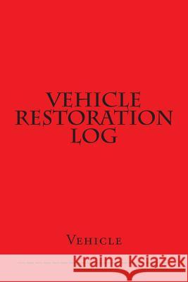 Vehicle Restoration Log: Red Cover S. M 9781511505857 Createspace