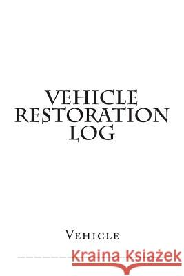 Vehicle Restoration Log: White Cover S. M 9781511506168 Createspace