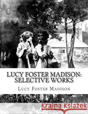Lucy Foster Madison: Selective Works Lucy Foster Madison 9781511538183