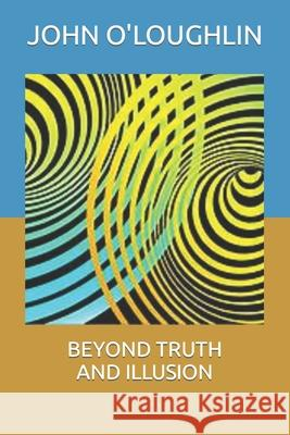 Beyond Truth and Illusion John O'Loughlin 9781511580335