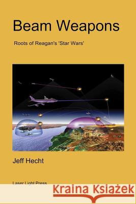 Beam Weapons: Roots of Reagan's 'star Wars' Jeff Hecht 9781511587716