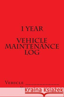 1 Year Vehicle Maintenance Log: Red Cover S. M 9781511602792
