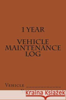 1 Year Vehicle Maintenance Log: Brown Cover S. M 9781511602839