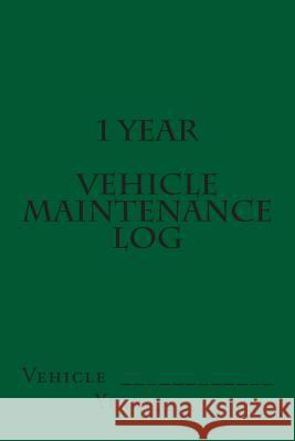 1 Year Vehicle Maintenance Log: Green Cover S. M 9781511602952