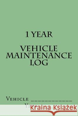 1 Year Vehicle Maintenance Log: Light Green Cover S. M 9781511602990