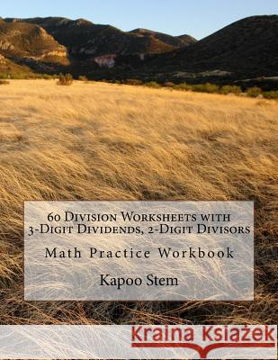 60 Division Worksheets with 3-Digit Dividends, 2-Digit Divisors: Math Practice Workbook Kapoo Stem 9781511623735