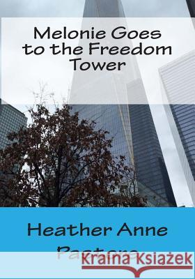 Melonie Goes to the Freedom Tower Heather Anne Pastore 9781511634489 Createspace