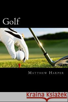 Golf: Amazing Facts, Awesome Trivia, Cool Pictures & Fun New Quiz for Kids - The Best Book Strategy That Helps Guide Childre Matthew Harper 9781511646246