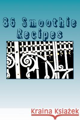 86 Smoothie Recipes: For Every Taste! Veronica Cabrales 9781511652858