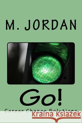 Go: Career Change Solutions Dr M. Jordan 9781511654883