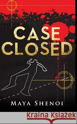 Case Closed: This Book Is a Suspense Murder Mystery. a TV News Anchor Is Murdered in the Glamour Capital of India, Mumbai. Police S Maya Shenoi 9781511658201