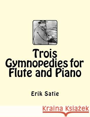 Trois Gymnopedies for Flute and Piano Erik Satie 9781511674157