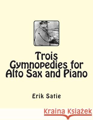 Trois Gymnopedies for Alto Sax and Piano Erik Satie 9781511683722