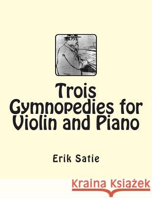 Trois Gymnopedies for Violin and Piano Erik Satie 9781511683784