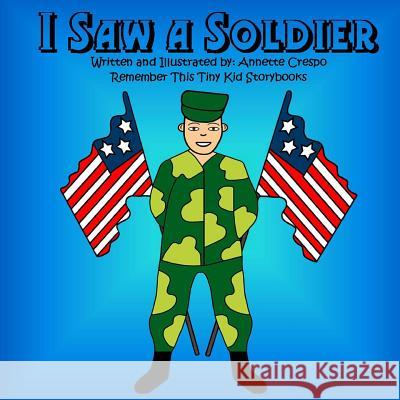 I Saw a Soldier Annette Crespo Remember This Tiny Ki 9781511701426