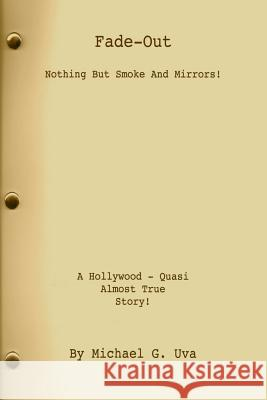 Fade Out: Nothing But Smoke And Mirrors! Michael Gerald Uva 9781511702270 Createspace Independent Publishing Platform