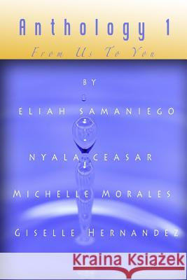 Anthology 1: From Us to You Eliah Samaniego Nyala Ceasar Michelle Morales 9781511706209