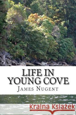 Life in Young Cove James Nugent 9781511708883