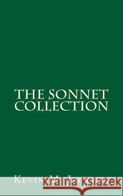 The Sonnet Collection Kevin M. Jackson 9781511740876