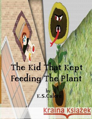 The Kid That Kept Feeding the Plant K. S. Calore Odysseus 9781511761208