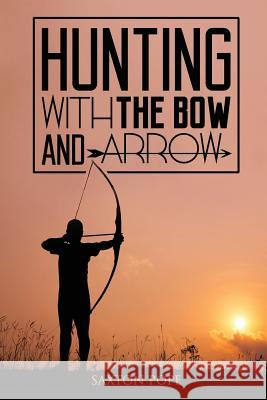 Hunting with the Bow and Arrow Saxton Pope 9781511773478 Createspace
