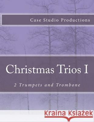 Christmas Trios I - 2 Trumpets and Trombone Case Studio Productions 9781511775700