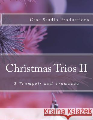 Christmas Trios II - 2 Trumpets and Trombone Case Studio Productions 9781511775748