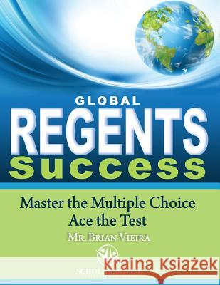 Global Regents Success: Master the Multiple Choice to Ace the Test MR Brian C. Vieira 9781511843515