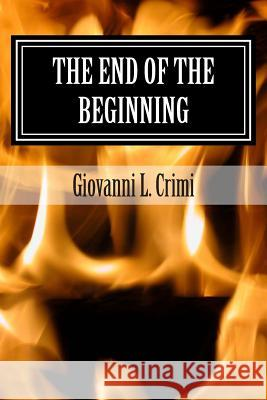 The End of the Beginning: Zombie Apocalypse Giovanni L. Crimi 9781511866613
