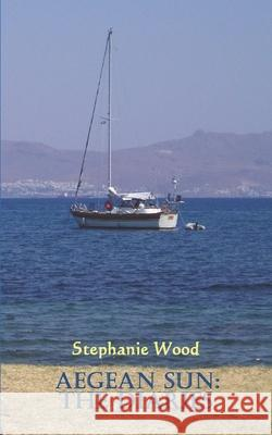 Aegean Sun: The Diaries Stephanie Wood 9781511880701 Createspace Independent Publishing Platform