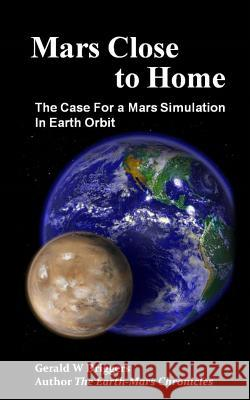 Mars Close to Home: The Case for a Mars Simulation in Earth Orbit Gerald W. Driggers 9781511890380