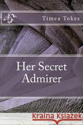 Her Secret Admirer MS Timea Tokes 9781511899642